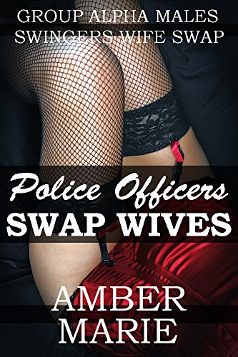 Police Officers Swap Wives: A Sexy Group Wife Swap Story PDF