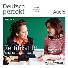 Deutsch perfekt Audio. 4/2016: Deutsch lernen Audio - Das Zertifikat B1 Hörbuch von  div. Gesprochen von:  div.