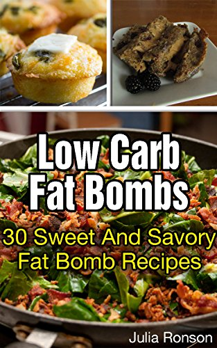Low Carb Fat Bombs: 30 Sweet And Savory Fat Bomb Recipes: (Fat Bomb Recipes, low carb recipes, low carb high fat, lwo carb desserts, healthy living) (how ... healthy eating recipes, ketogenic desserts) by Julia Ronson