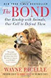 The Bond: Our Kinship with Animals, Our Call to Defend Them [Paperback] [2012] (Author) Wayne Pacelle