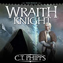 Wraith Knight: Three Worlds, Book 1 Audiobook by C. T. Phipps Narrated by Kevin T. Collins