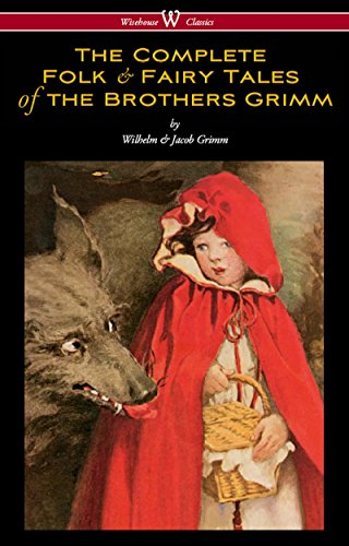ebook: The Complete Folk & Fairy Tales of the Brothers Grimm (Wisehouse Classics - The Complete and Authoritative Edition) (B01DTX85YM)