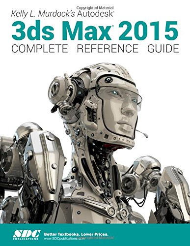 Kelly L. Murdock's Autodesk 3ds Max 2015 Complete Reference Guide