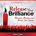 Release Your Brilliance: The 4 Steps to Transforming Your Life and Revealing Your Genius to the World (       UNABRIDGED) by Simon Bailey Narrated by Simon Bailey