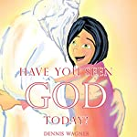 Have You Seen God Today? | Dennis Wagner