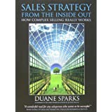 Sales Strategy From The Inside Out: How Complex Selling Really Works ~ Duane Sparks