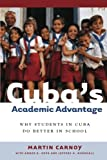 Cuba's Academic Advantage: Why Students in Cuba Do Better in School (0804755981) by Carnoy, Martin