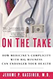 img - for By Jerome P. Kassirer - On the Take: How Medicine's Complicity with Big Business Can Enda (2005-11-04) [Paperback] book / textbook / text book