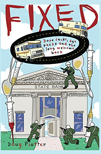 In this raucous debut memoir, an addict hits bottom in spectacular fashion by getting arrested for a string of bank robberies…  Doug Piotter's dark, comedic biography Fixed: Dope Sacks, Dye Packs, And The Long Welcome Back