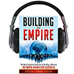 Building an Empire: The Most Complete Blueprint to Building a Massive Network Marketing Business | Brian Carruthers