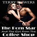 The Porn Star and the Girl from the Coffee Shop (       UNABRIDGED) by Terry Towers Narrated by Dara Rosenberg