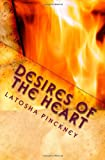 Desires of the Heart: Delight yourself in the Lord and He will give you the desires of your Heart. Psalm 37:4