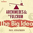 Archimedes and the Fulcrum: The Big Idea Audiobook by Paul Strathern Narrated by Jot Davies