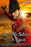 Send Me Safely Back Again (Napoleonic War) (0297866621) by Goldsworthy, Adrian