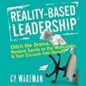 Reality Based Leadership: Ditch the Drama, Restore Sanity to the Workplace, and Turn Excuses into Results (       UNABRIDGED) by Cy Wakeman Narrated by Deanna Hurst