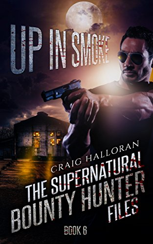 Up in Smoke (Book 6 of 10): The Supernatural Bounty Hunter Files PDF