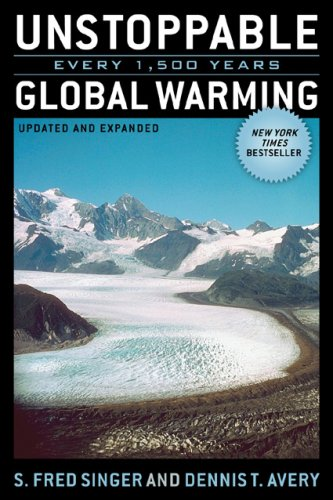 Unstoppable Global Warming: Every 1, 500 Years, Updated and Expanded Edition: S. Fred Singer, Dennis T. Avery: 9780742551244: Amazon.com: Books
