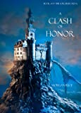 A Clash of Honor (Book #4 in the Sorcerer&#39;s Ring)