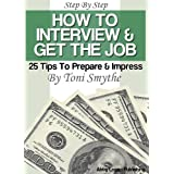 How to Interview & Get the Job: 25 Tips to Prepare and Impress