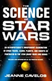 The Science of Star Wars: An Astrophysicists Independent Examination of Space Travel, Aliens, Planets, and Robots as Portrayed in the Star Wars Film