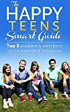 Happy Teens Smart Guide: Top 5 Problems with best recommended solutions