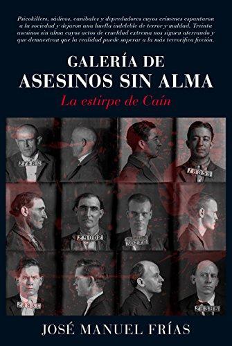 Galería de asesinos sin alma: La estirpe de Caín (Memorias y biografías)