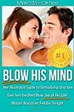 Melinda Holmes Blow His Mind: Her Illustrated Guide to Sensational Oral Sex, Give him the Best Blow Job of His Life! Master Advanced Fellatio Tonight