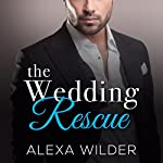 The Wedding Rescue, Complete Series | Alexa Wilder