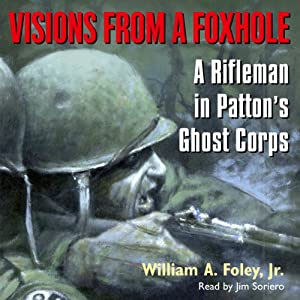 Visions From a Foxhole: A Rifleman in Patton's Ghost Corps | [William Foley]