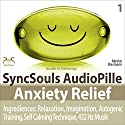 Anxiety Relief: Relaxation, Imagination, Self calming & breathing technique, 432 Hz music (SyncSouls AudioPille) Audiobook by Franziska Diesmann, Torsten Abrolat Narrated by Colin Griffiths-Brown