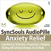 Anxiety Relief: Relaxation, Imagination, Self calming & breathing technique, 432 Hz music (SyncSouls AudioPille) (       UNABRIDGED) by Franziska Diesmann, Torsten Abrolat Narrated by Colin Griffiths-Brown