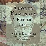 Adolfo Kaminsky: A Forger's Life   Sarah Kaminsky,Mike Mitchell