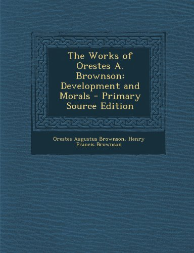 The Works of Orestes A. Brownson: Development and Morals