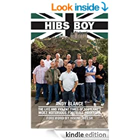 Hibs Boy The Life and Violent Times of Scotland's Most Notorious Football Hooligan