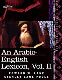 An Arabic-English Lexicon (in eight volumes), Vol. II: Derived from the best and the most copious Eastern sources (Arabic Edition) by Edward W. LaneStanley Lane-Poole