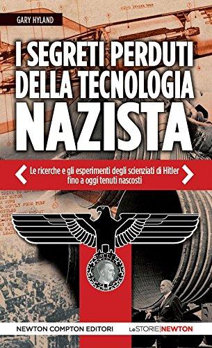 I segreti perduti della tecnologia nazista. Le ricerche e gli esperimenti degli scienziati di Hitler, fino ad oggi tenuti nascosti