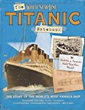 Claire Hancock The Titanic Notebook: The Story of the World's Most Famous Ship