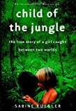 Child of the Jungle: The True Story of a Girl Caught Between Two Worlds