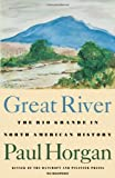 Great River: The Rio Grande in North American History. Vol. 1, Indians and Spain. Vol. 2, Mexico and the United States. 2 vols. in one (0819562513) by Horgan, Paul