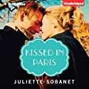 Kissed in Paris (       UNABRIDGED) by Juliette Sobanet Narrated by Tanya Eby