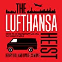 The Lufthansa Heist: Behind the Six-million Dollar Cash Haul That Shook the World (       UNABRIDGED) by Henry Hill, Daniel Simone Narrated by Joe Barrett