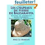 Les chapeaux de pierre de Baldaravita: Cultes et symboles neolitiques. Sud Corse & Sardaigne.