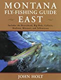 Montana Fly Fishing Guide East: East of the Continental Divide (1585745294) by Holt, John