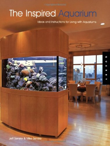 The Inspired Aquarium: Ideas and Instruction for Living with Aquariums