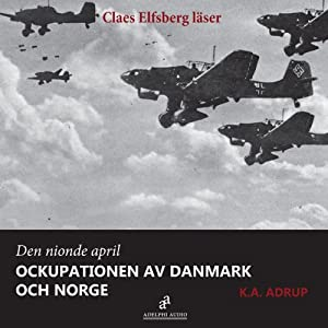 Den nionde april 1940 [April 1940 - The Occupation of Denmark and Norway] Hörbuch
