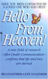 Hello from Heaven: A New Field of Research-After-Death Communication Confirms That Life and Love Are Eternal: Have You Ever Been Contacted by a Loved One Who Has Died?