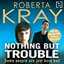 Nothing but Trouble Audiobook by Roberta Kray Narrated by Annie Aldington