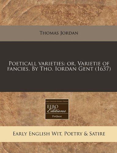 Poeticall varieties: or, Varietie of fancies. By Tho. Iordan Gent (1637)