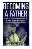 img - for Becoming a Father: What New Dads Should Expect & 99 Baby Tips to Survive Your Newborn's First Three Months book / textbook / text book