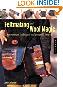 Felt Making and Wool Magic: Contemporary Techniques and Beautiful Projects
